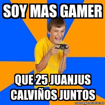 Kid Gamer Meme - meme annoying gamer kid soy mas gamer que 25 juanjus calvi 241 os juntos 6244837