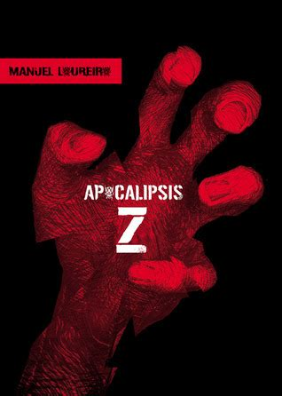 apocalipsis z los dias 0307741745 apocalipsis z apocalipsis z 1 by manel loureiro reviews discussion bookclubs lists