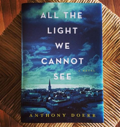 Anthony Doerr All The Light We Cannot See by Book Review All The Light We Cannot See By Anthony Doerr
