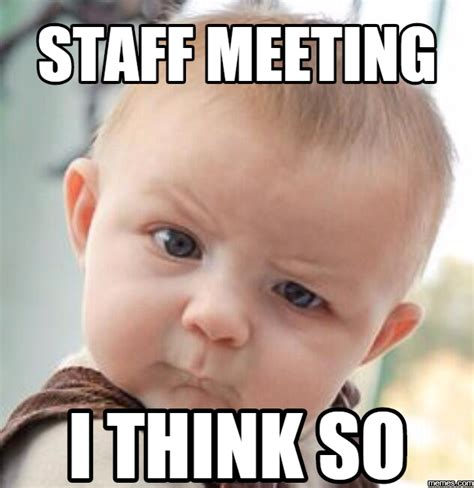 Staff Meeting Meme - home memes com