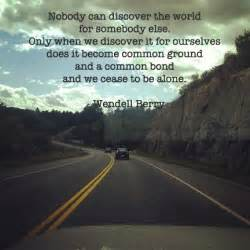 Nobody can discover the world for somebody else only when we