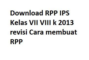 cara membuat makalah ips download rpp ips kelas vii viii k 2013 revisi cara membuat rpp