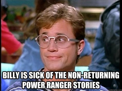 Billy Meme - billy is sick of the non returning power ranger stories