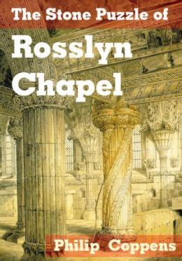 rosslyn chapel books the puzzle of rosslyn chapel by philip coppens
