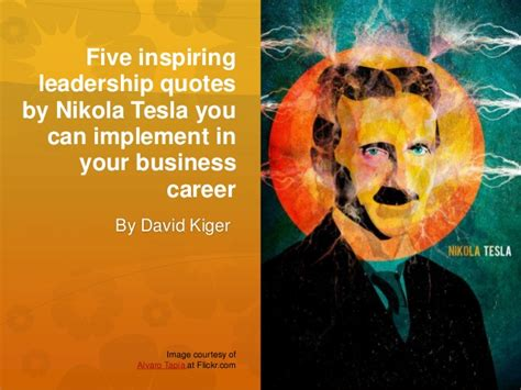 Tesla Leadership Five Inspiring Leadership Quotes By Nikola Tesla You Can