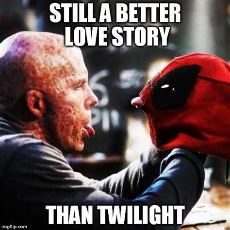Still A Better Lovestory Than Twilight Meme - image tagged in deadpool still a better love story than