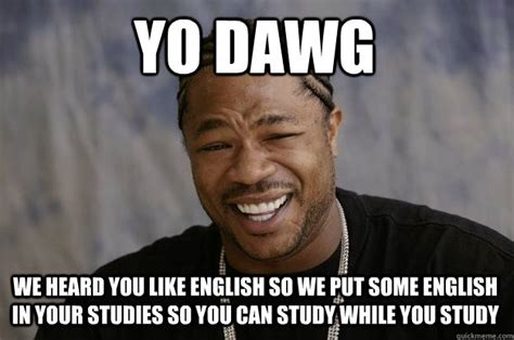 Meme Hashtags - yo dawg we heard you like english so we put some english