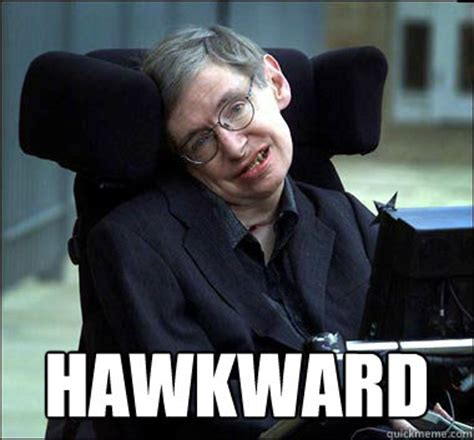Stephen Hawking Meme - stephen hawking hawkward memes