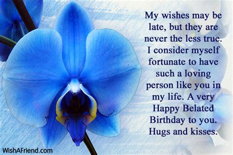 Belated Birthday Quotes For Friend My Wishes May Be Late But Belated Birthday Greetings