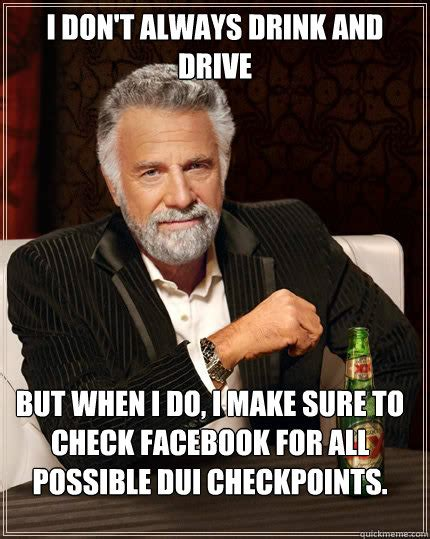 Drinking And Driving Memes - i don t always drink and drive but when i do i make sure