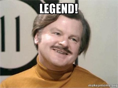 Legend Meme - legend make a meme