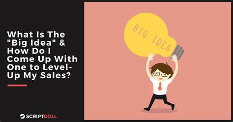 how do i my to come what is the big idea and how do i come up with one to boost sales