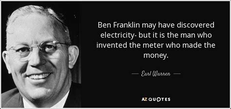 the man who made earl warren quote ben franklin may have discovered electricity but it is the
