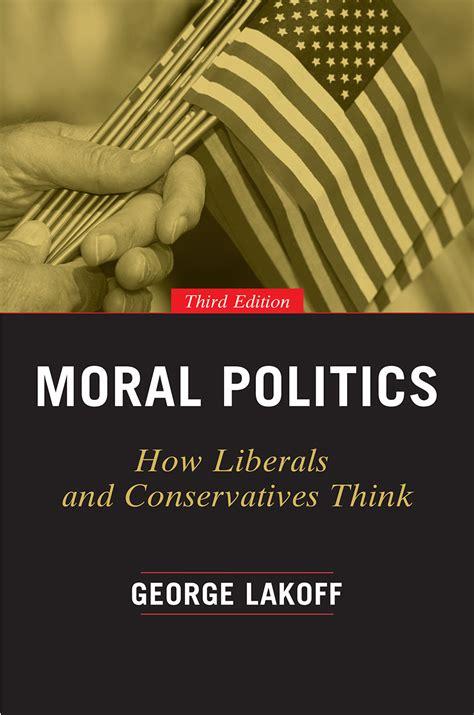 moral politics how liberals and conservatives think