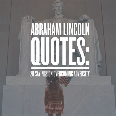 songs about lincoln abraham lincoln quotes 20 sayings on overcoming adversity