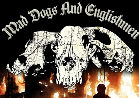 mad dogs and englishmen mad dogs and englishmen these are not poetic times ramzine
