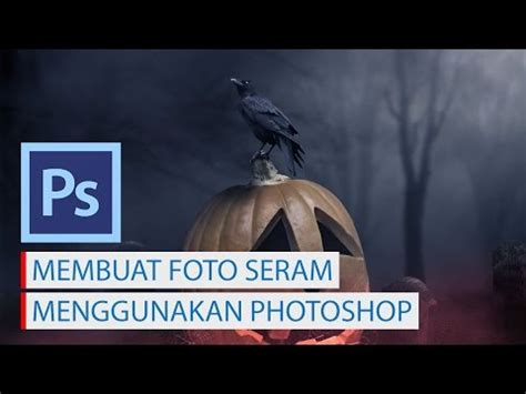 tutorial edit foto seram photoshop manipulasi foto bernuansa seram dengan photoshop youtube