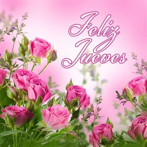 imagenes feliz jueves con rosas im 225 genes de fel 237 z jueves con bonitas frases y mensajes