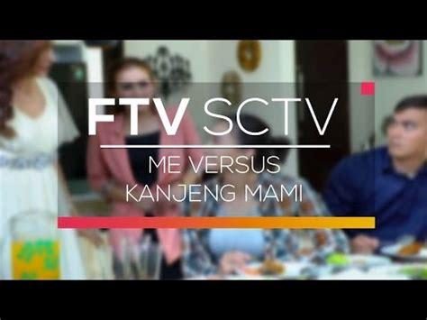 film ftv me vs mami ftv sctv me versus kanjeng mami youtube