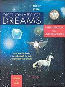 the dictionary of dreams and their meanings books dictionary of dreams interpretation and understanding