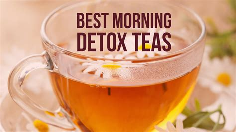 Best Detox by 5 Best Morning Detox Teas