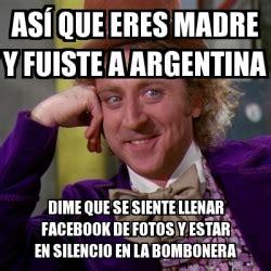 imagenes memes silencio meme willy wonka as 237 que eres madre y fuiste a argentina