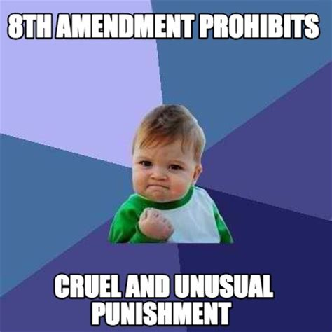 Cruel Meme - meme creator 8th amendment prohibits cruel and unusual