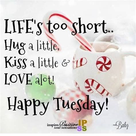 lifes  short happy tuesday pictures