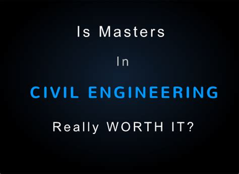 masters degree in engineering is masters in civil engineering really worth it