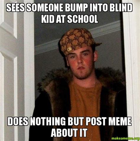 Post It Meme - sees someone bump into blind kid at school does nothing