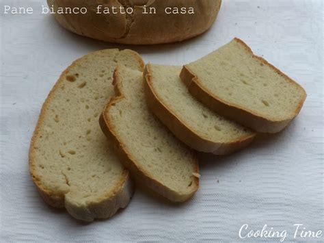 ricetta pane morbido fatto in casa pane bianco fatto in casa cooking time