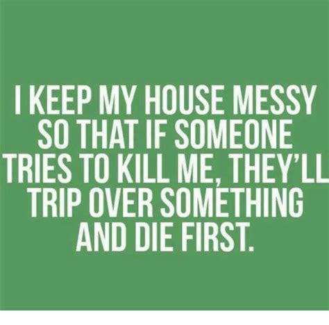 my house is so cluttered i don t know where to start i keep my house messy so that if someone tries to kill me