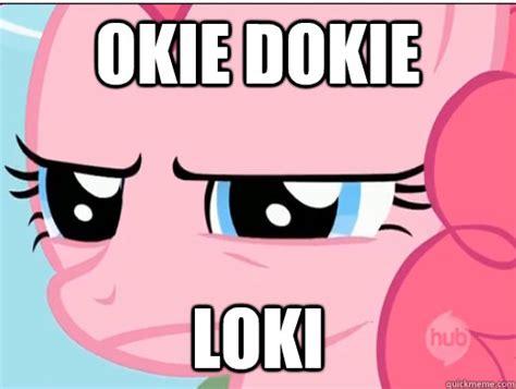 Pinkie Pie Meme - okie dokie loki pinkie pie okie dokie loki quickmeme