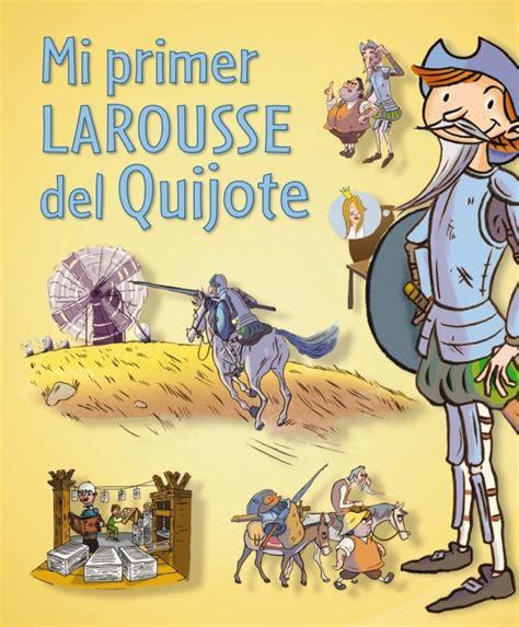 mi primer larousse del 8416641331 mi primer larousse del quijote tapa dura larousse espaciologopedico