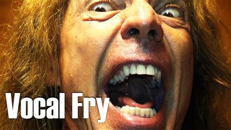 sle of vocal fry how to sing with fry scream growl distortion rasp