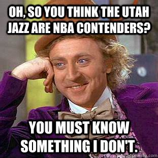 Utah Memes - oh so you think the utah jazz are nba contenders you must know something i don t creepy
