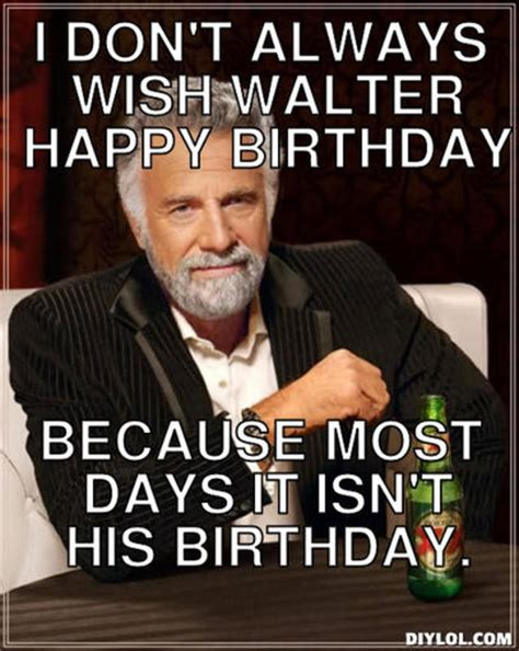 I Don T Always Meme Generator - most interesting man birthday quotes quotesgram