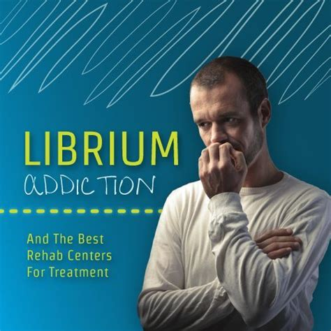 Librium For Benzo Detox by Librium Addiction And The Best Rehab Centers For Treatment