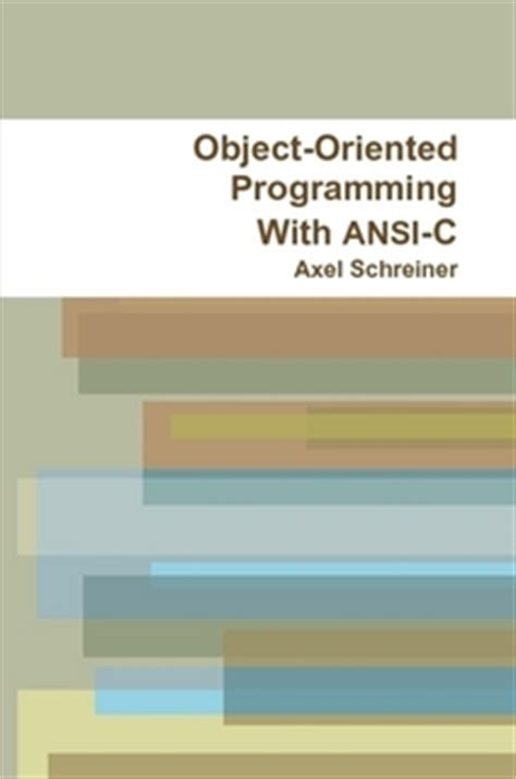 focus on object oriented programming with c programming series seventh edition books object oriented programming with ansi c by axel schreiner