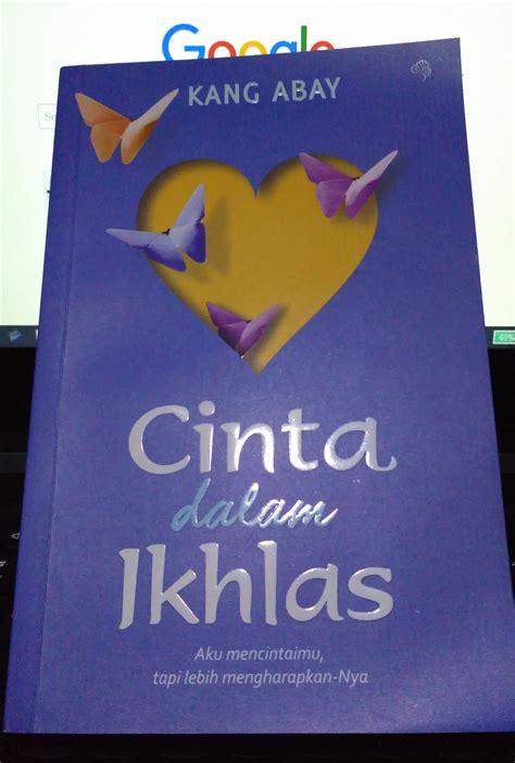 Novel Cinta Kemarin review novel cinta dalam ikhlas karya kang abay