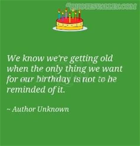 Getting Birthday Quotes Getting Old Birthday Quotes Quotesgram