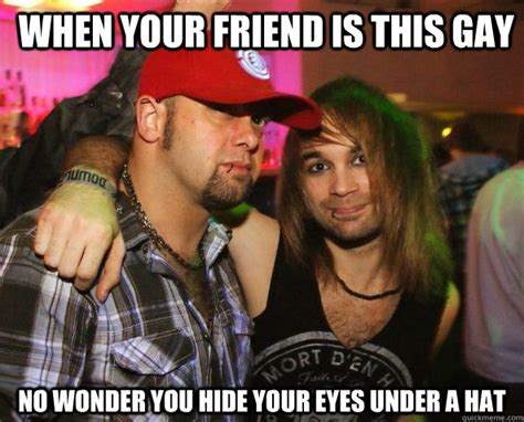 Gay Friend Meme - when your friend is this gay no wonder you hide your eyes