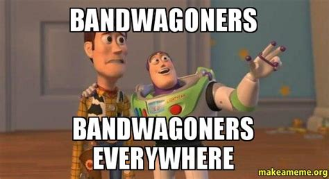 Buzz Everywhere Meme - bandwagoners bandwagoners everywhere buzz and woody toy