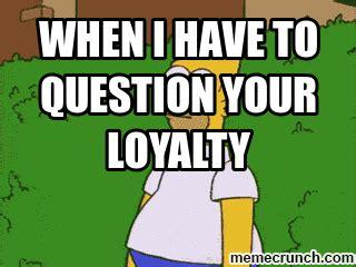 Loyalty Meme - loyalty