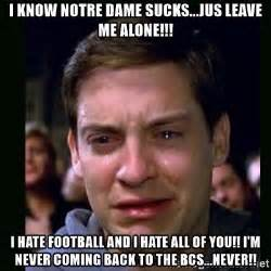 Notre Dame Football Memes - i know notre dame sucks jus leave me alone i hate