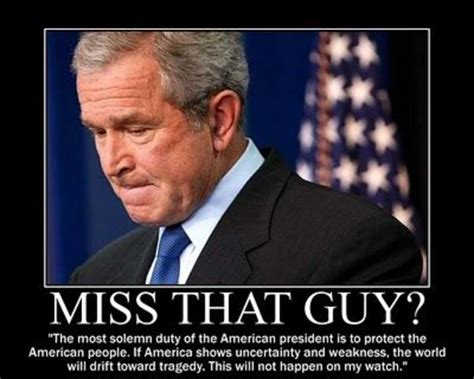 George Bush Memes - image 70384 miss me yet know your meme