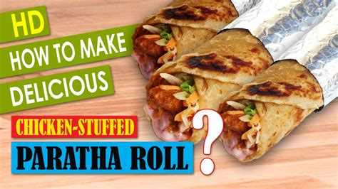 Make Delicious how to make delicious chicken stuffed paratha roll 2017