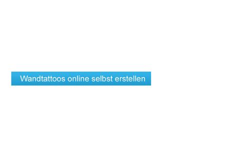 tattoo online erstellen wandtattoos online selbst gestalten und bestellen