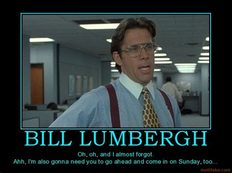 Bill Lumbergh Meme - office space motivational quotes quotesgram