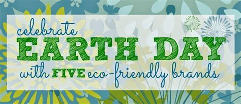 earth day5 celebrate earth day with five eco friendly brands